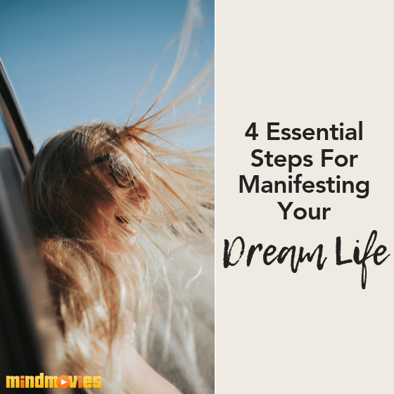 4 Essential Steps For Manifesting Your Dream Life